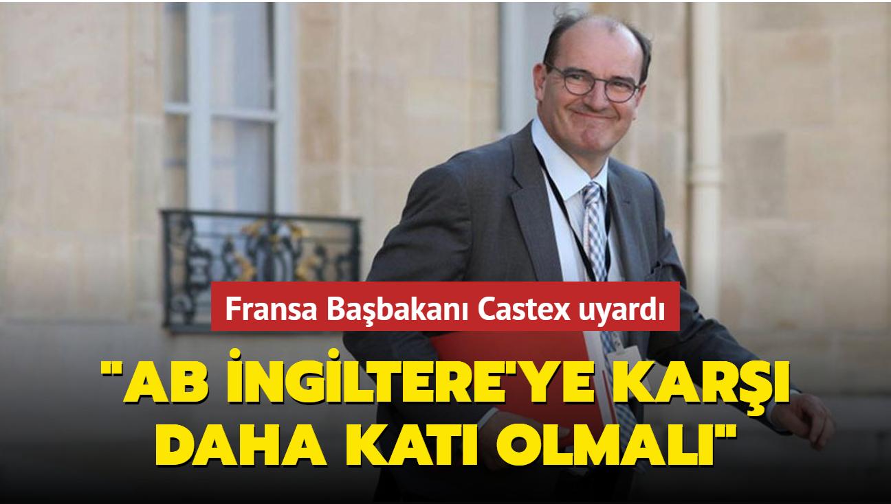 Fransa Başbakanı Castex, AB'yi İngiltere'ye karşı daha katı olmaya çağırdı