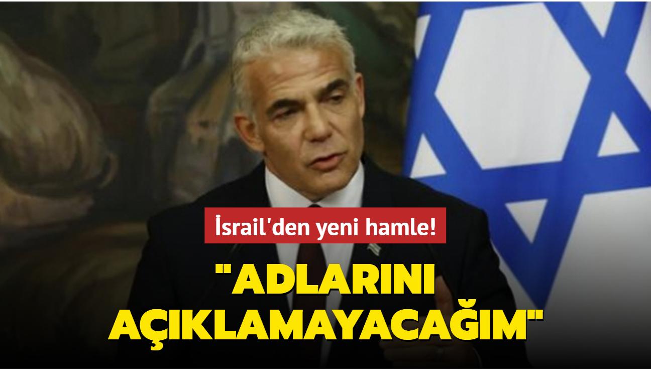 İsrail'den yeni hamle: Adlarını açıklamayacağım