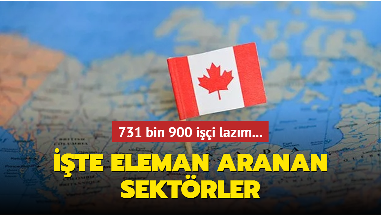 Kanada duyurdu: 731 bin 900 işçi lazım!