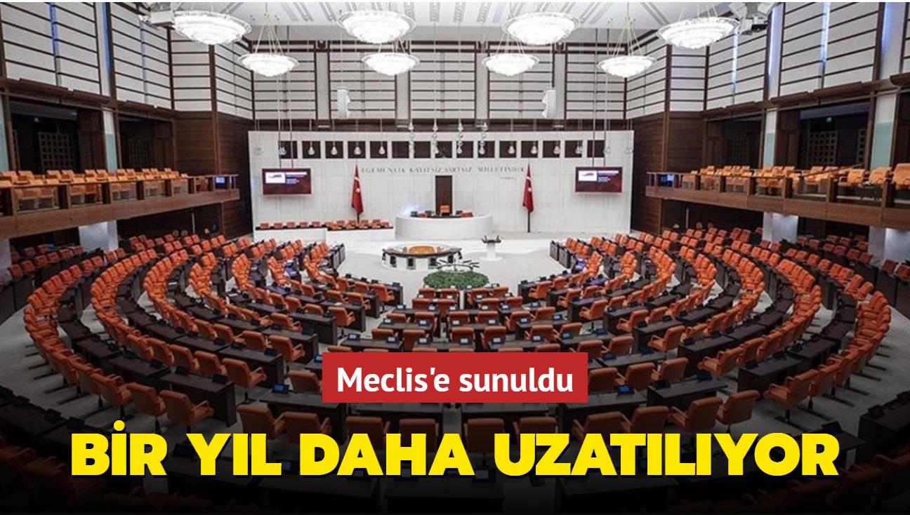 Son dakika haberi: Meclis'e sunuldu: Bir yıl daha uzatılıyor...