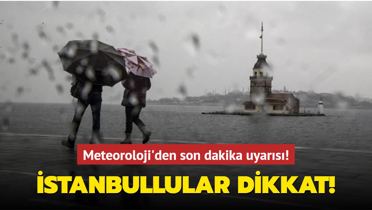 Meteoroloji'den son dakika uyarısı! İstanbullular dikkat!