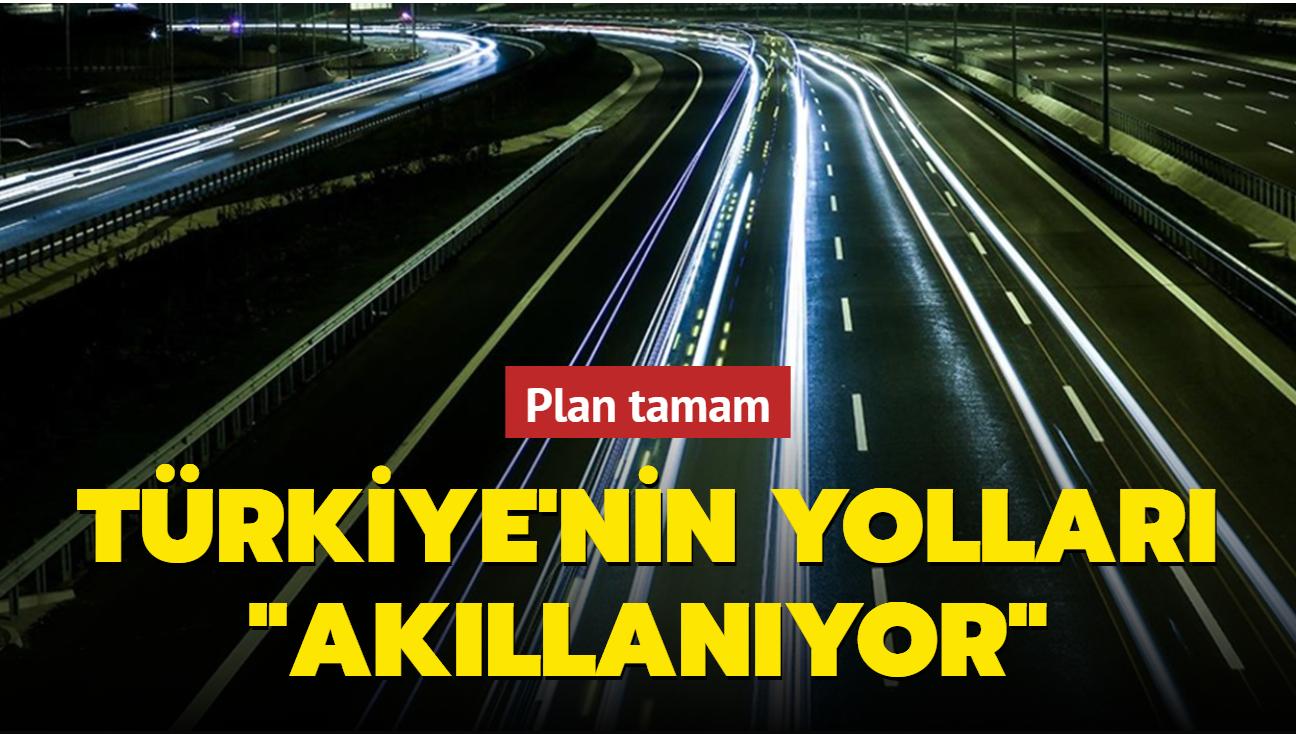"""Plan tamam: Türkiye'nin yolları """"akıllanıyor"""""""