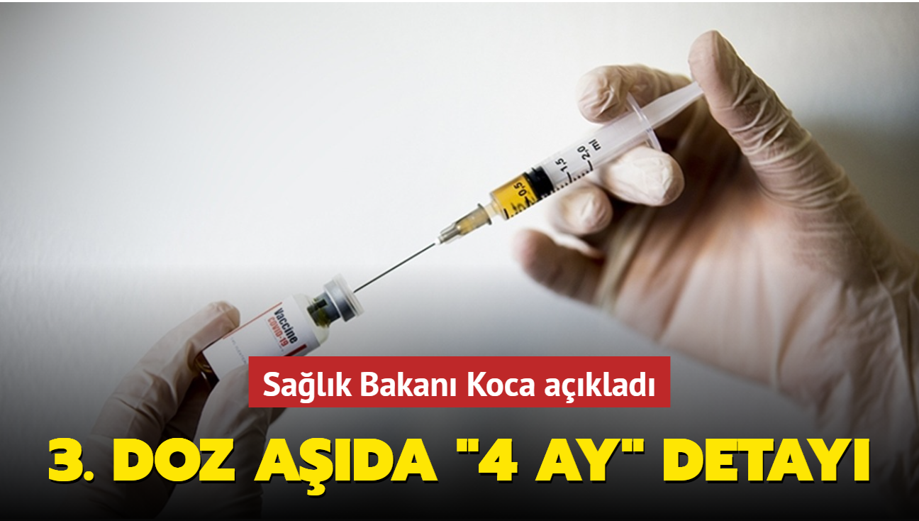 """Son dakika haberi... Sağlık Bakanı Koca açıkladı: 3. doz aşıda """"4 ay"""" detayı"""