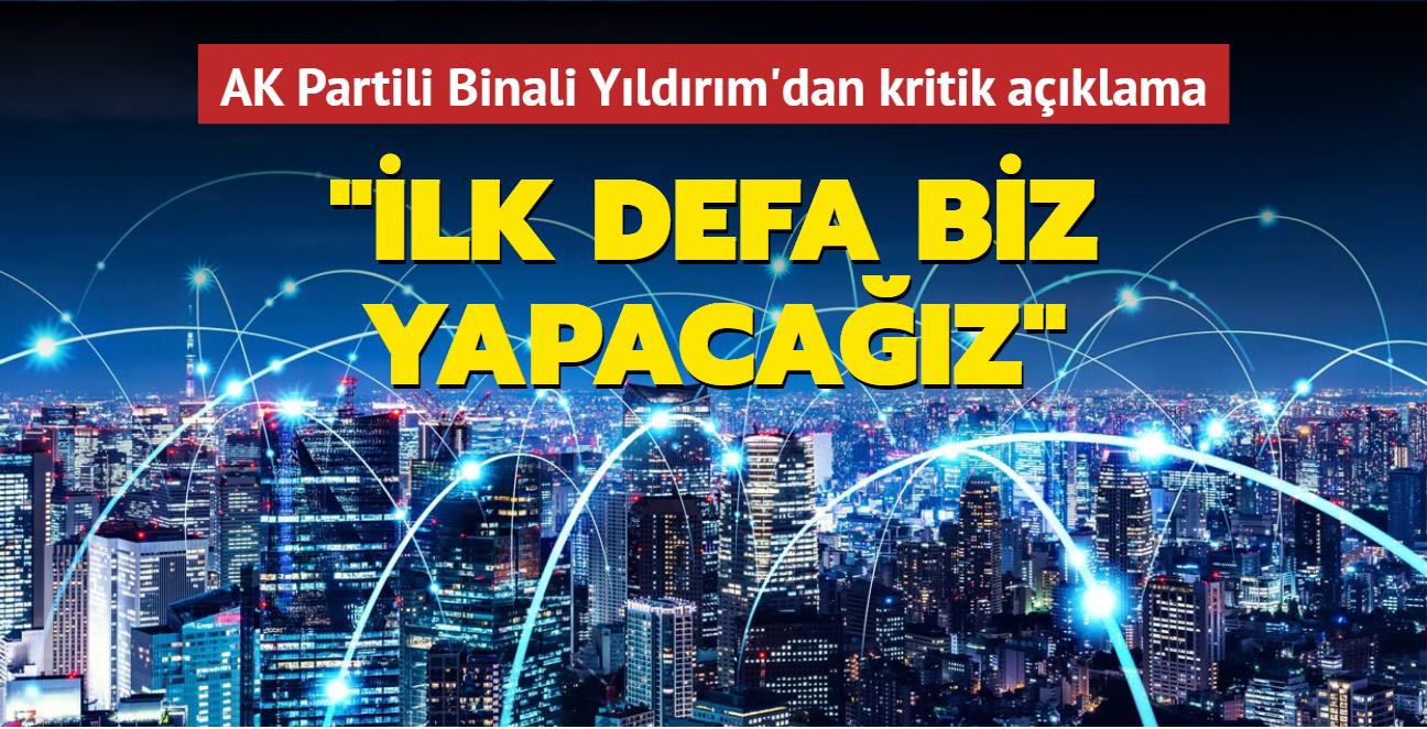 AK Partili Binali Yıldırım'dan kritik açıklama: 5G teknolojisini ilk defa dışarıdan almadan biz yapacağız