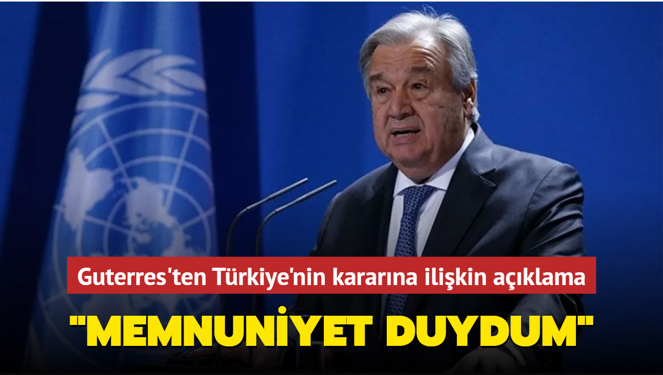 """BM Genel Sekreteri Guterres'ten Türkiye'nin iklim kararına ilişkin açıklama: """"Memnuniyet duydum"""""""