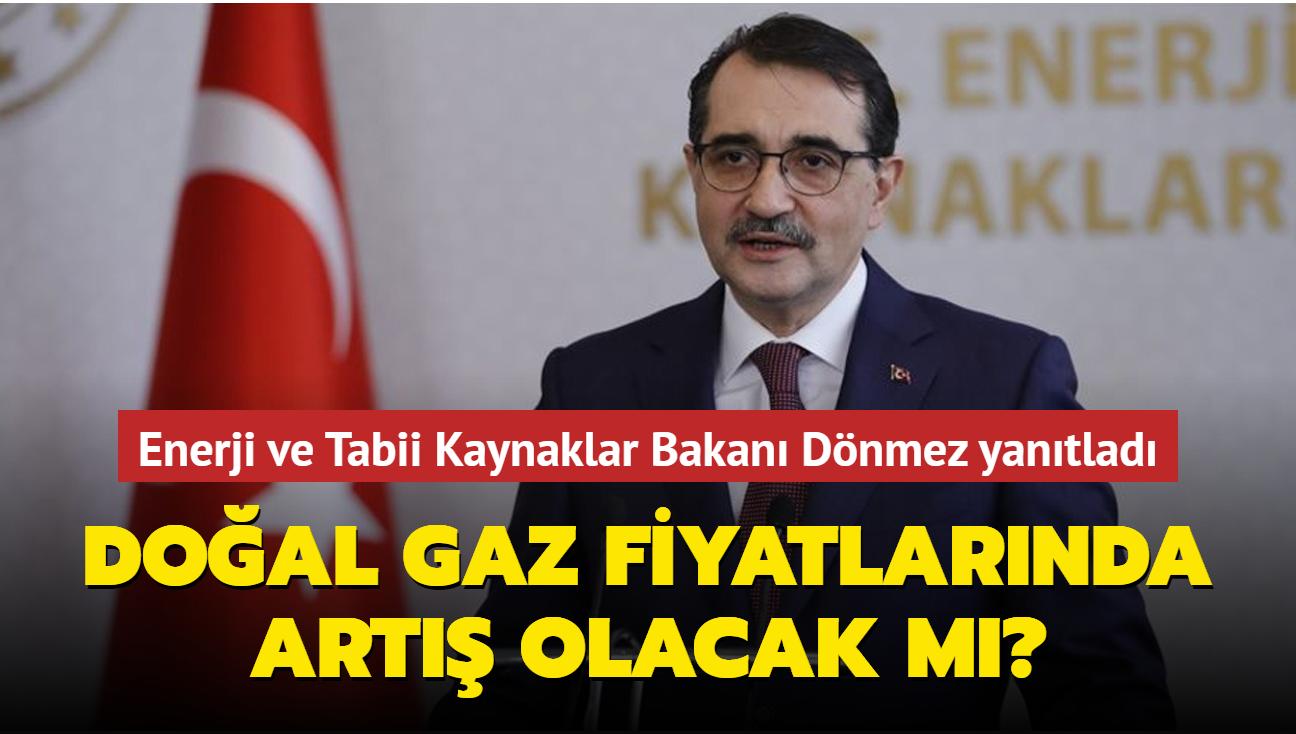 """Doğal gaz fiyatları artacak mı"""" Enerji ve Tabii Kaynaklar Bakanı Dönmez yanıtladı"""