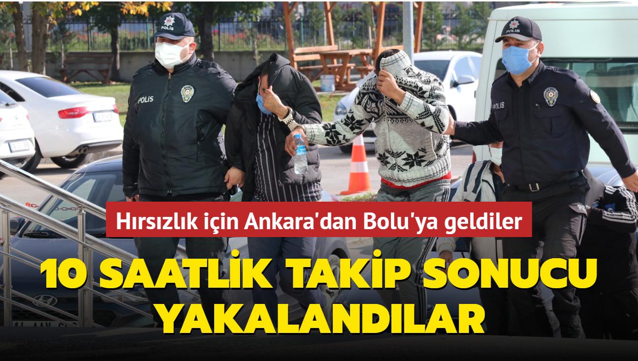 Hırsızlık için Ankara'dan Bolu'ya geldiler... 10 saatlik takip sonucu yakalandılar