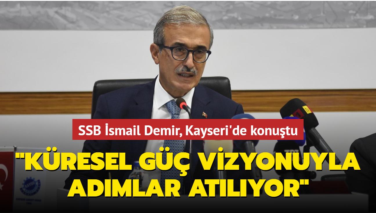 """İsmail Demir, Kayseri'de konuştu... """"Türkiye artık küresel güç olma vizyonu doğrultusunda önemli adımlar atıyor"""""""