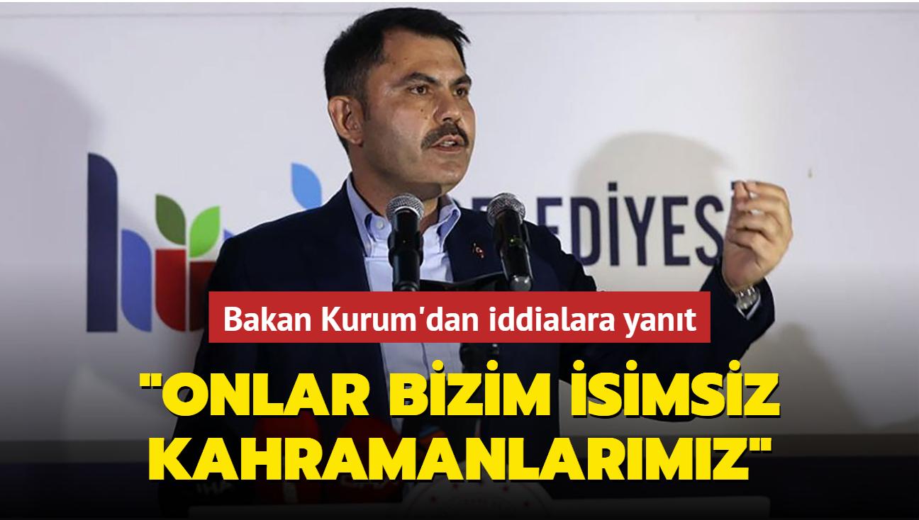 """Bakan Kurum'dan """"denetim"""" iddialarına yanıt: Onlar bizim isimsiz kahramanlarımız"""