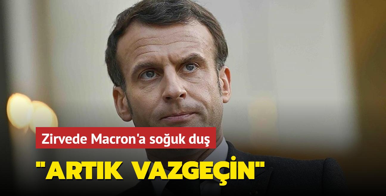Zirvede Macron'a soğuk duş: Artık vazgeçin!