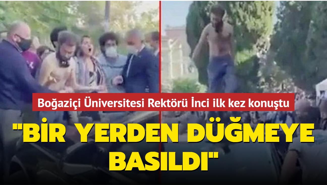 Boğaziçi Üniversitesi Rektörü İnci ilk kez konuştu: Bir yerden düğmeye basıldı