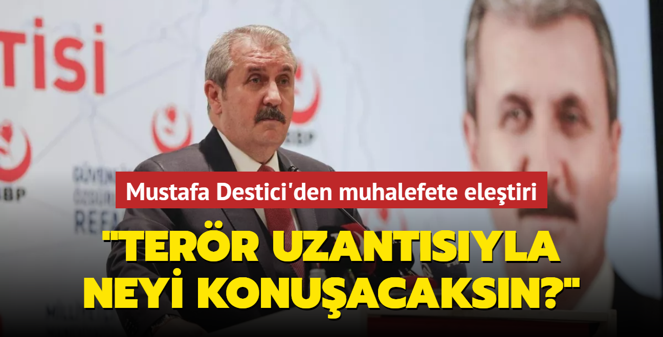 """Mustafa Destici'den muhalefete eleştiri: PKK'nın siyasi uzantısıyla neyi konuşacaksın"""""""