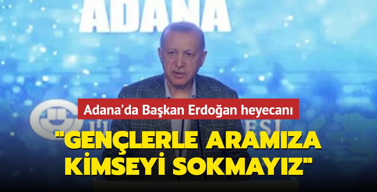 Adana'da Başkan Erdoğan heyecanı: Gençlerle aramıza kimseyi sokmayız