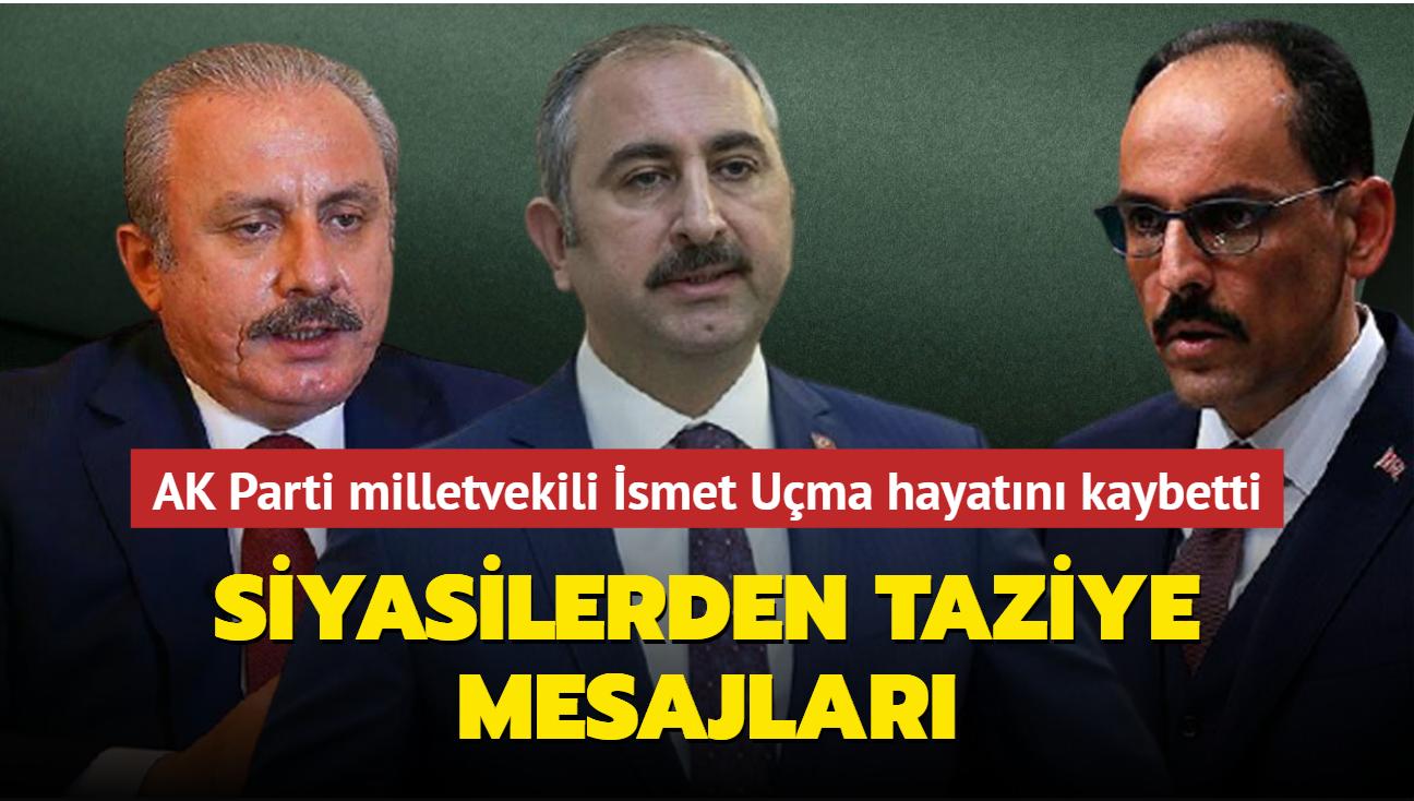 AK Parti İstanbul milletvekili İsmet Uçma hayatını kaybetti... Siyasilerden taziye mesajları