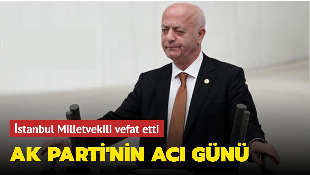 Son dakika haberi: AK Parti İstanbul milletvekili İsmet Uçma vefat etti