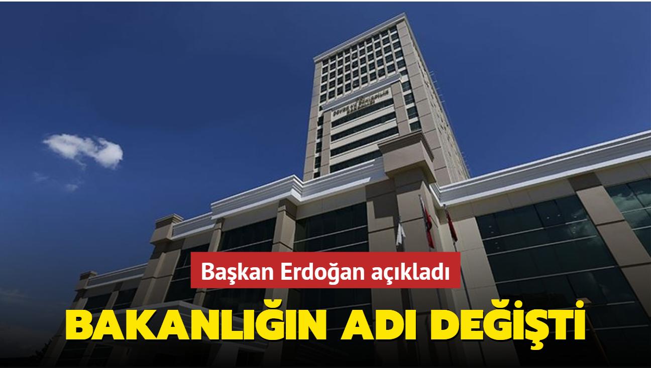 Başkan Erdoğan açıkladı... Bakanlığın adı değişti