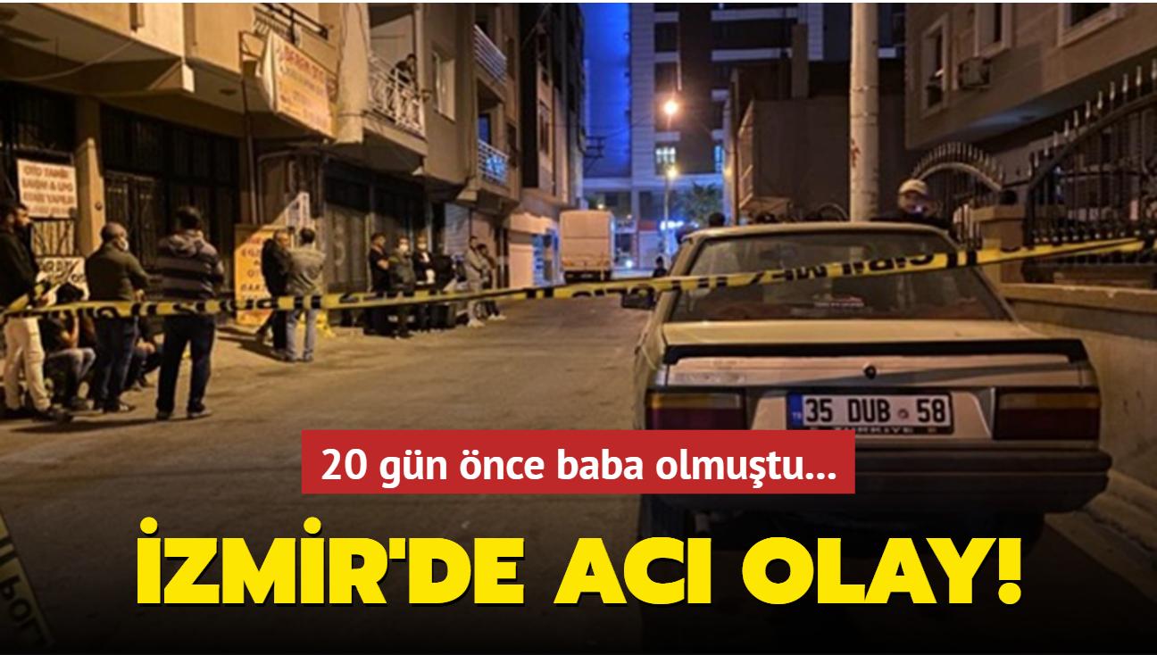 İzmir'de 20 gün önce baba olan şahıs, bıçaklanarak öldürüldü