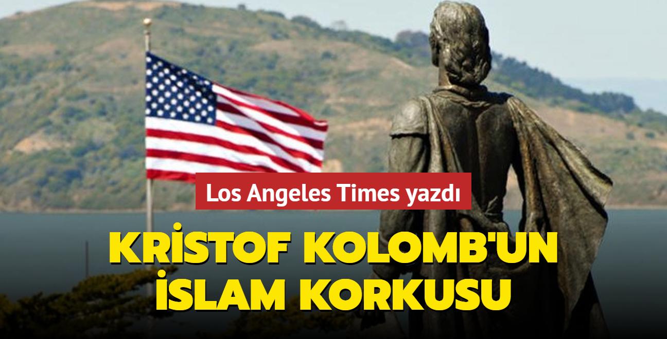 Los Angeles Times yazdı...Kristof Kolomb'un İslam nefreti