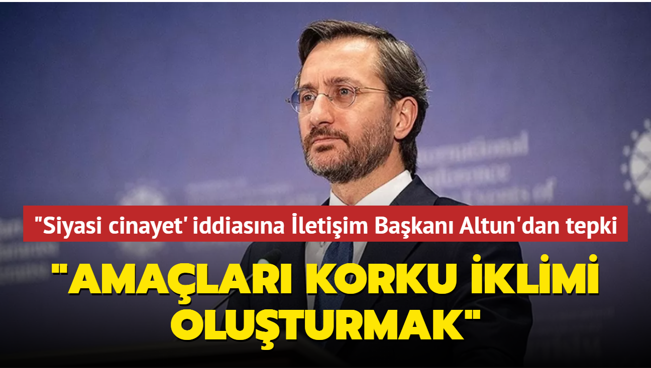 """Muhalefetin """"siyasi cinayet' iddiasına İletişim Başkanı Altun'dan tepki"""