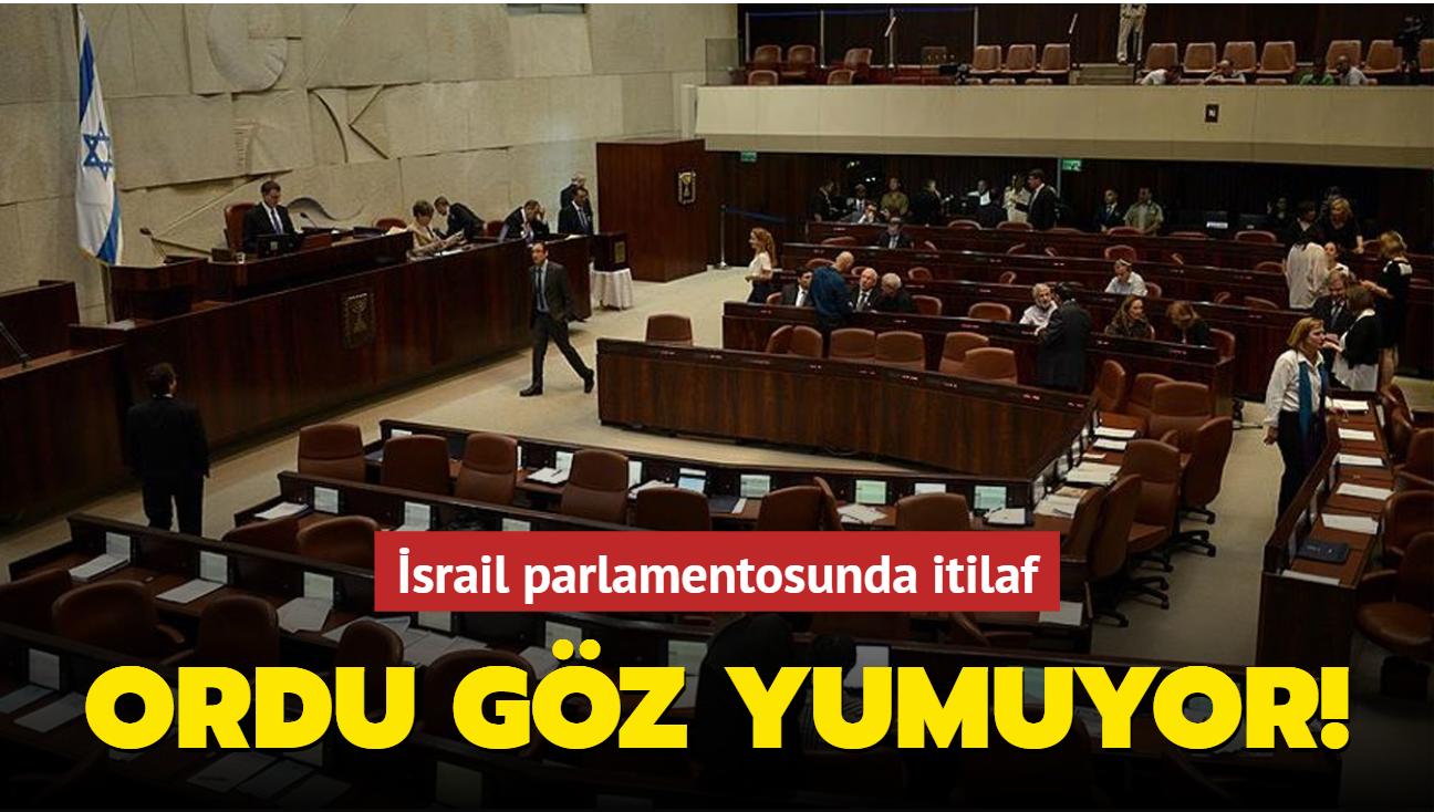 İsrail parlamentosunda itilaf... Ordu göz yumuyor!