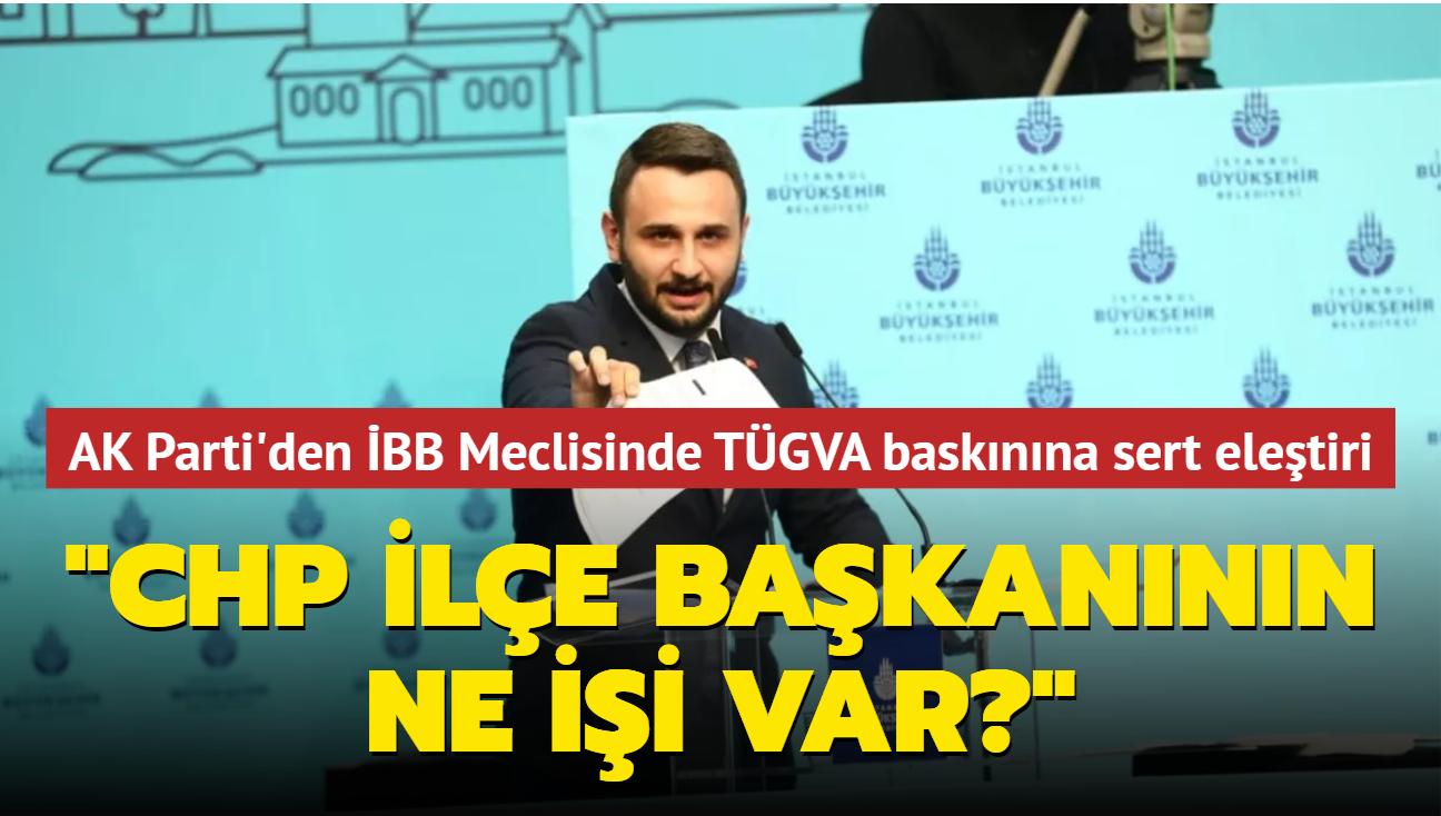 """AK Parti'den İBB Meclisinde TÜGVA baskınına sert eleştiri: CHP ilçe başkanının ne işi var"""""""