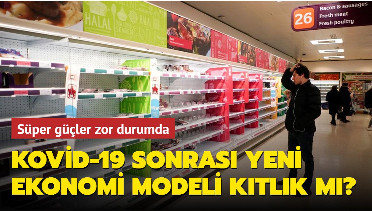"""Gelişmiş ülkeler kıtlıkla boğuşuyor... Kovid-19'un hazırladığı yeni ekonomi modeli mi"""""""