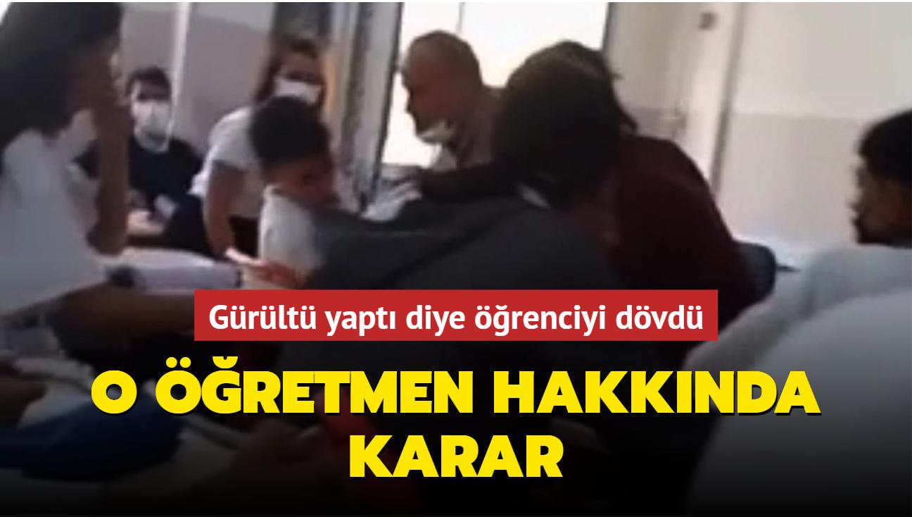 Gürültü yaptı diye öğrenciyi dövdü... O öğretmen hakkında karar