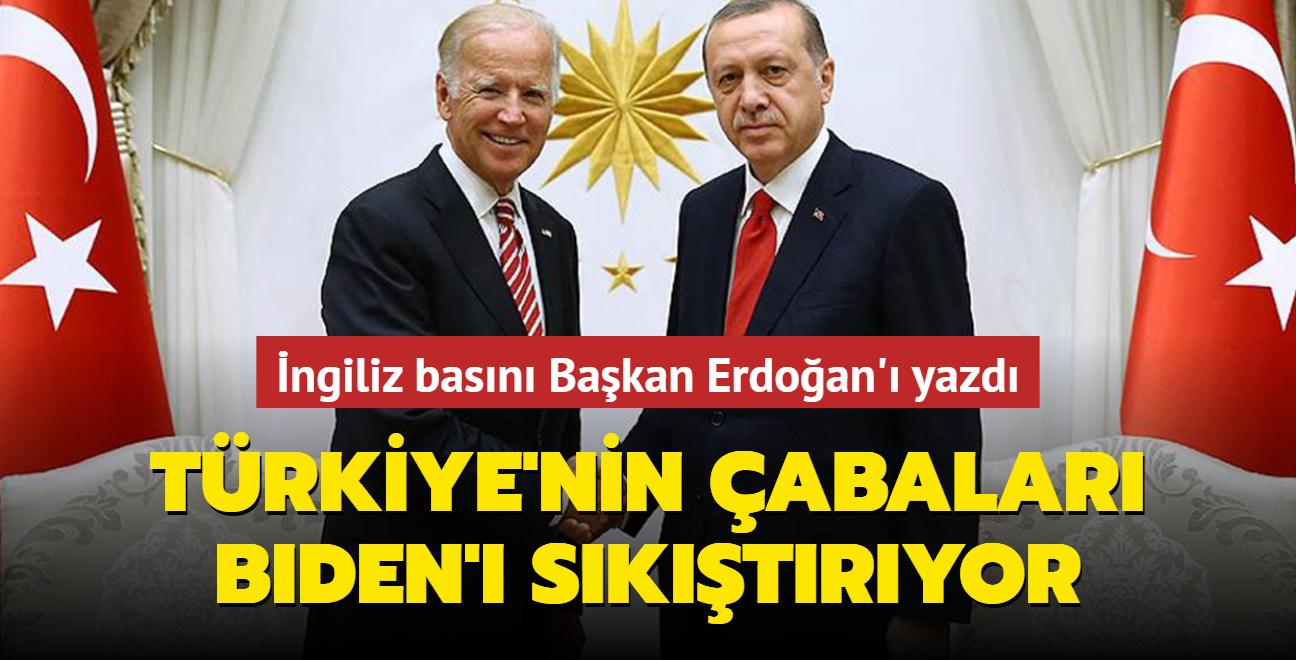 İngiliz basını Başkan Erdoğan'ı yazdı: Türkiye'nin çabaları Biden'ı sıkıştırıyor