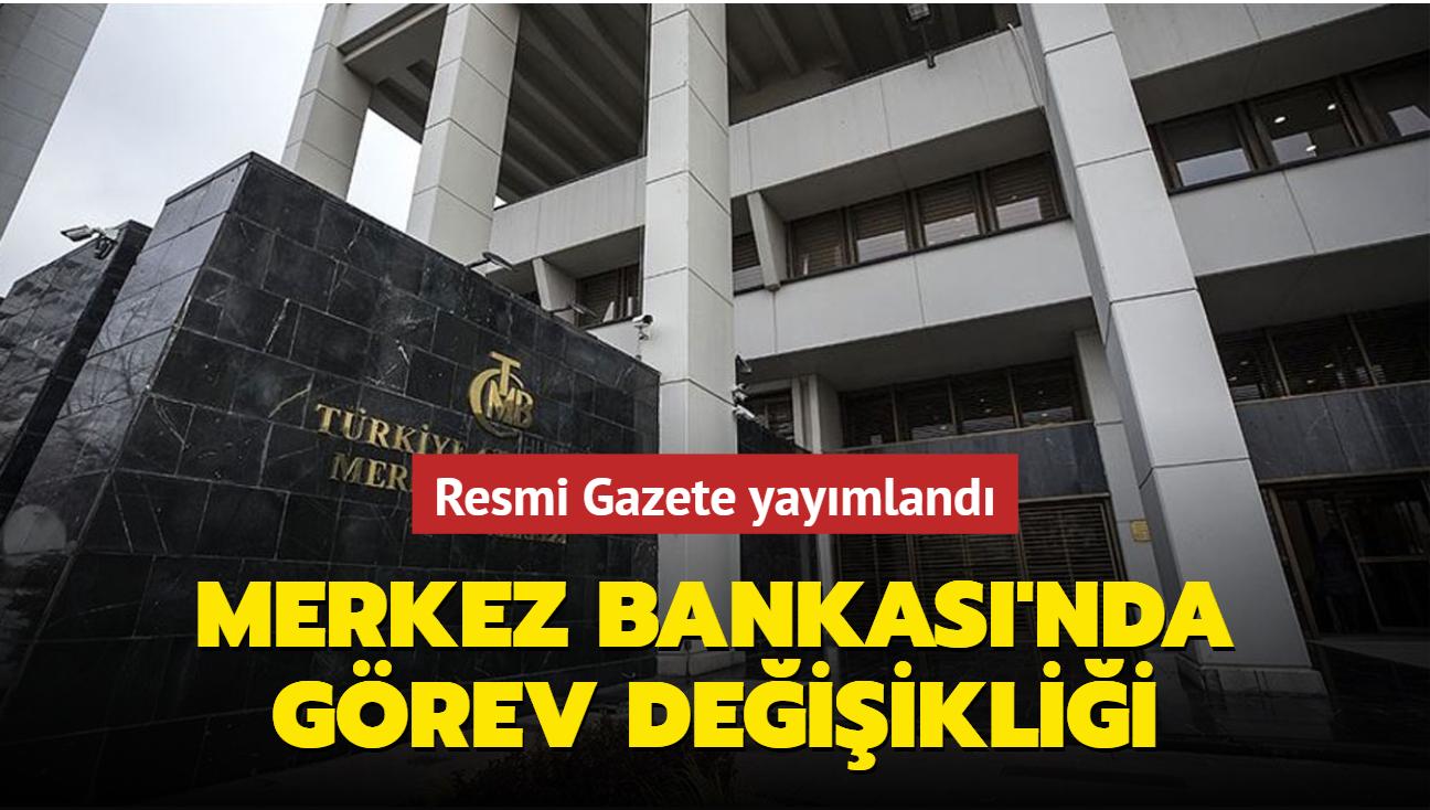 Resmi Gazete yayımlandı... Merkez Bankası'nda görev değişikliği