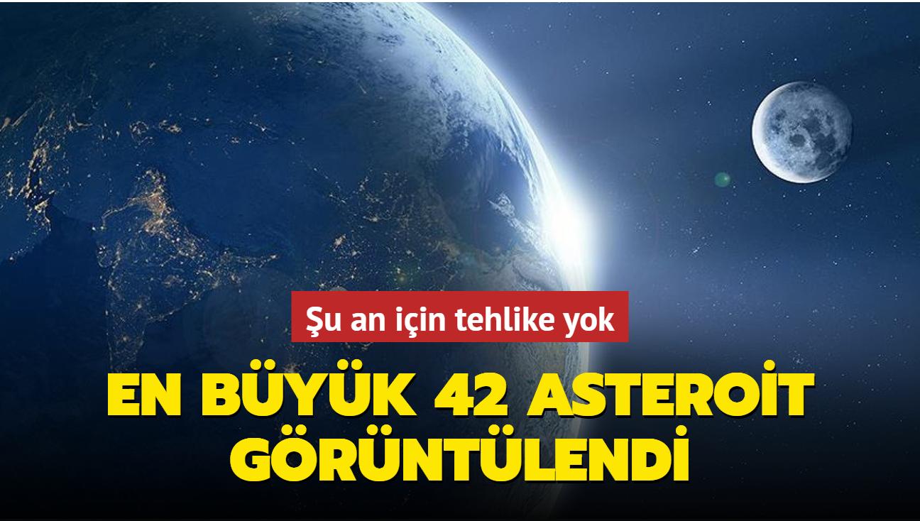 Şu an için tehlike yok... En büyük 42 asteroit görüntülendi