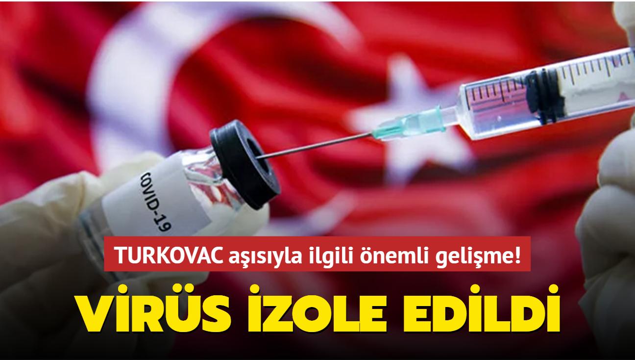 TURKOVAC aşısıyla ilgili önemli gelişme: Virüs izole edildi