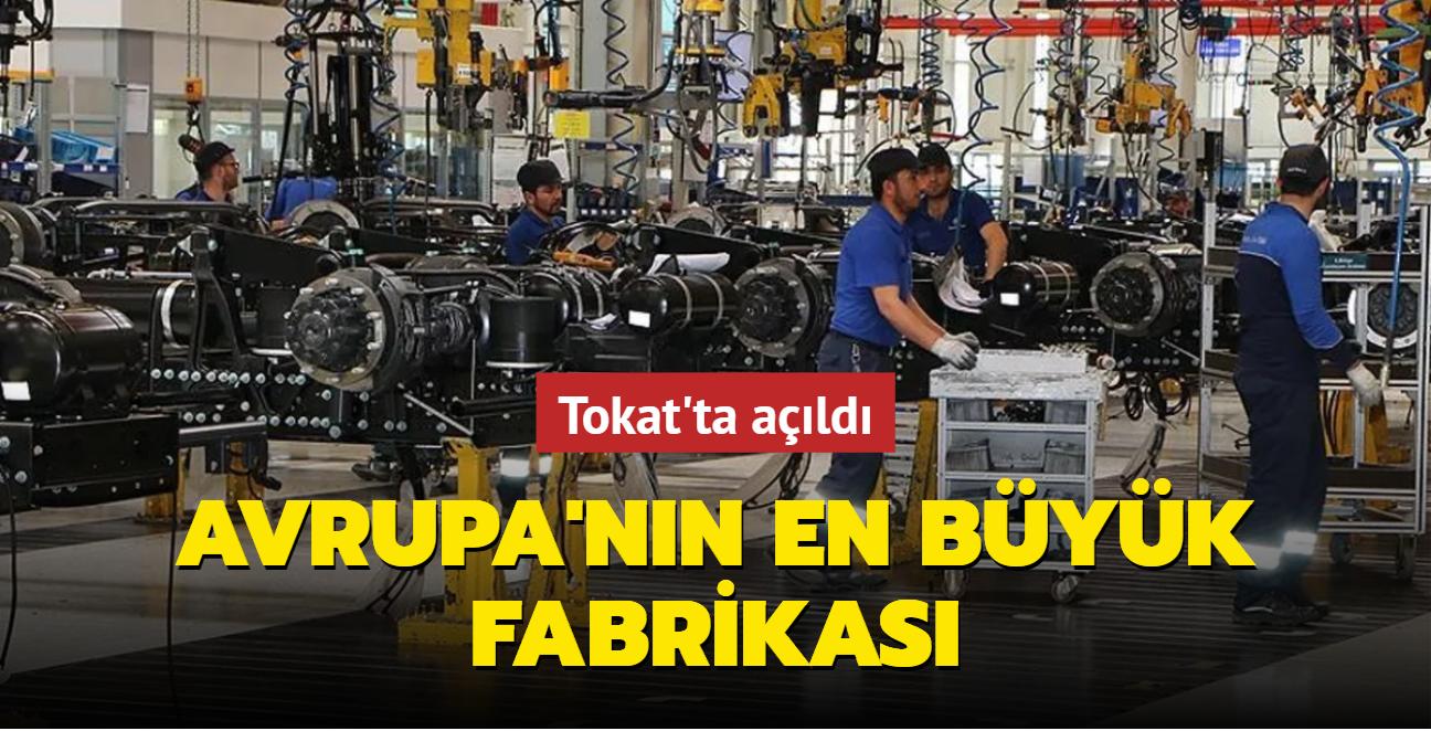 Tokat'ta açıldı: Avrupa'nın en büyük fabrikası