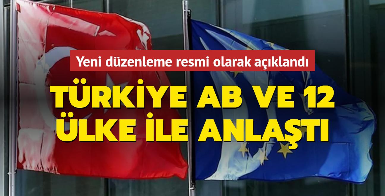 Yeni düzenleme resmi olarak açıklandı: Türkiye, AB ve 12 ülke ile anlaştı