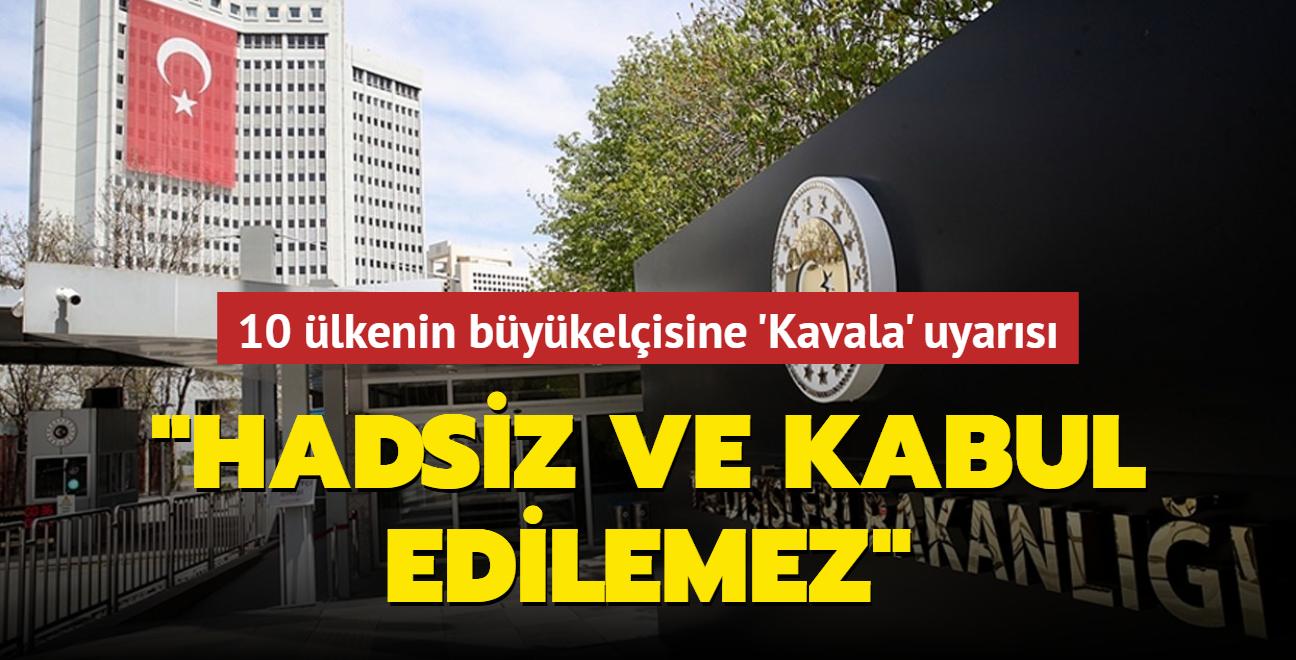 10 ülkenin büyükelçisine 'Kavala açıklaması' uyarısı: Hadsiz ve kabul edilemez