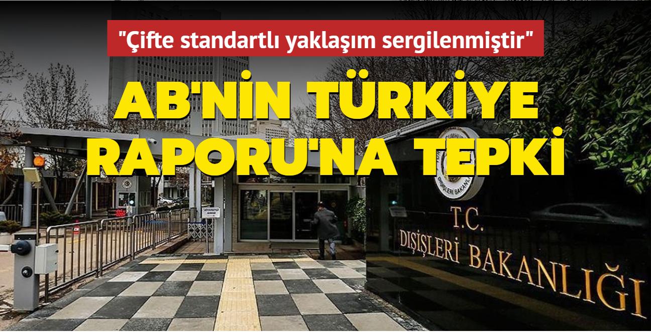 Dışişleri'nden AB'nin Türkiye Raporu'na tepki: Çifte standartlı yaklaşım sergilenmiştir