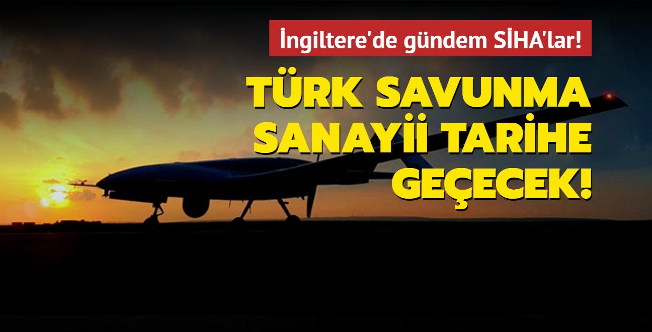 İngiltere'de gündem SİHA'lar! Türk savunma sanayii tarihe geçecek!