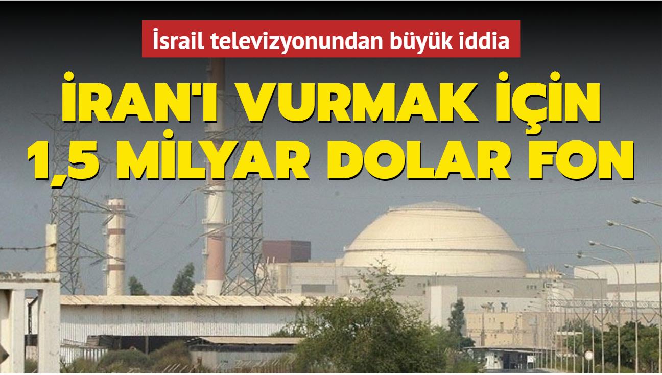 İsrail televizyonundan büyük iddia: İran'ı vurmak için 1,5 milyar dolar fon