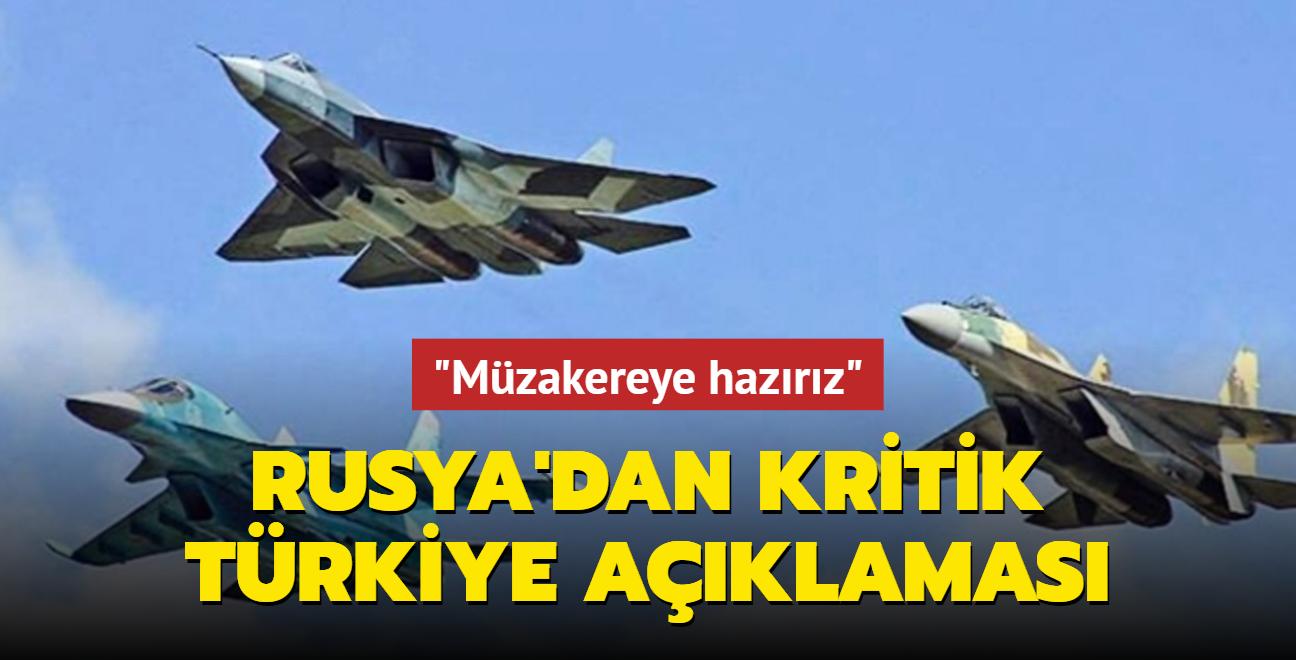 Rusya'dan kritik Türkiye açıklaması: Müzakereye hazırız