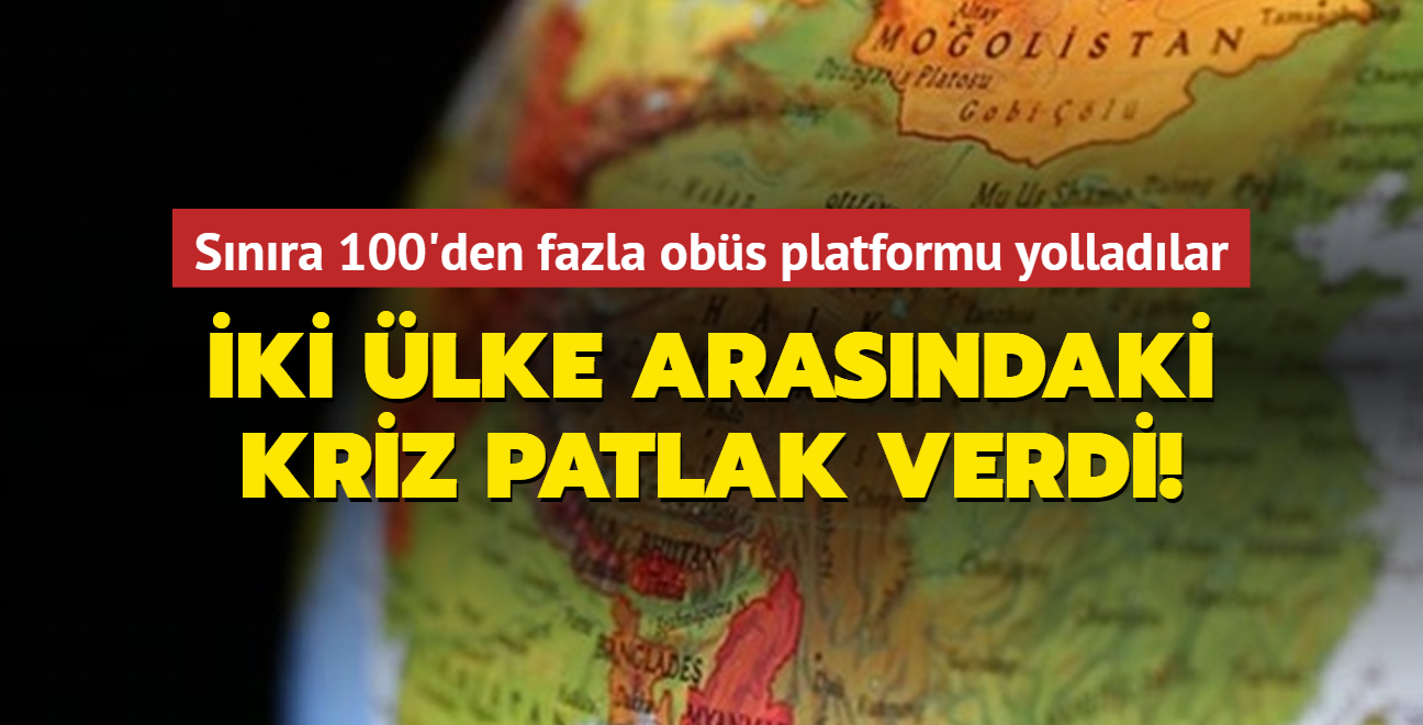 İki ülke arasındaki kriz patlak verdi! Sınıra 100'den fazla obüs platformu yolladılar