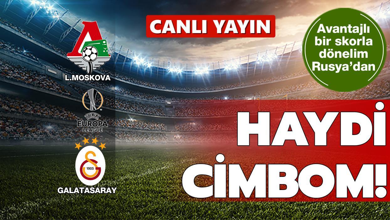 CANLI: Lokomotiv Moskova-Galatasaray