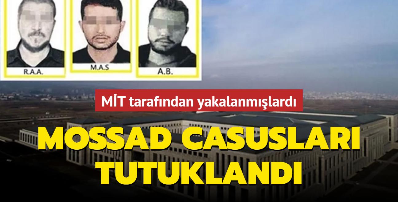 MİT tarafından yakalanmışlardı... Mossad casusları tutuklandı