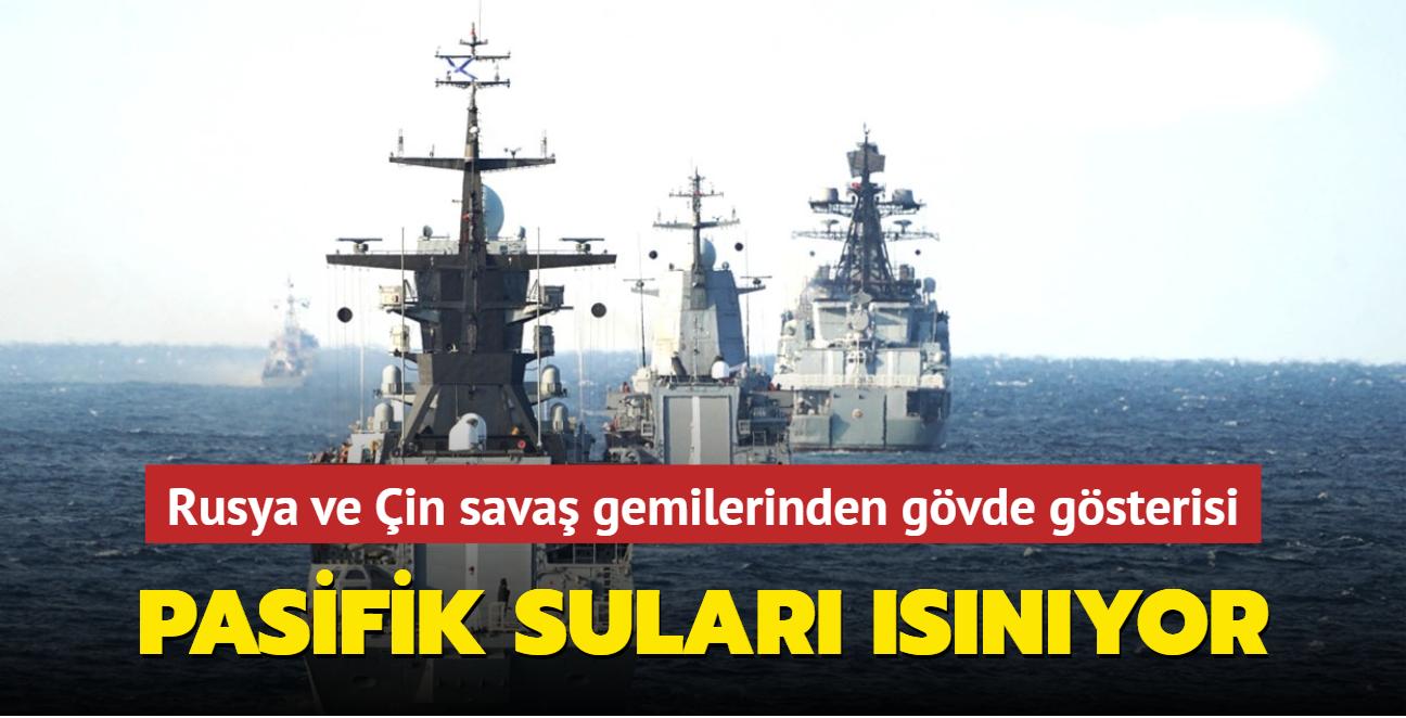Rusya ve Çin savaş gemilerinden gövde gösterisi... Pasifik suları ısınıyor