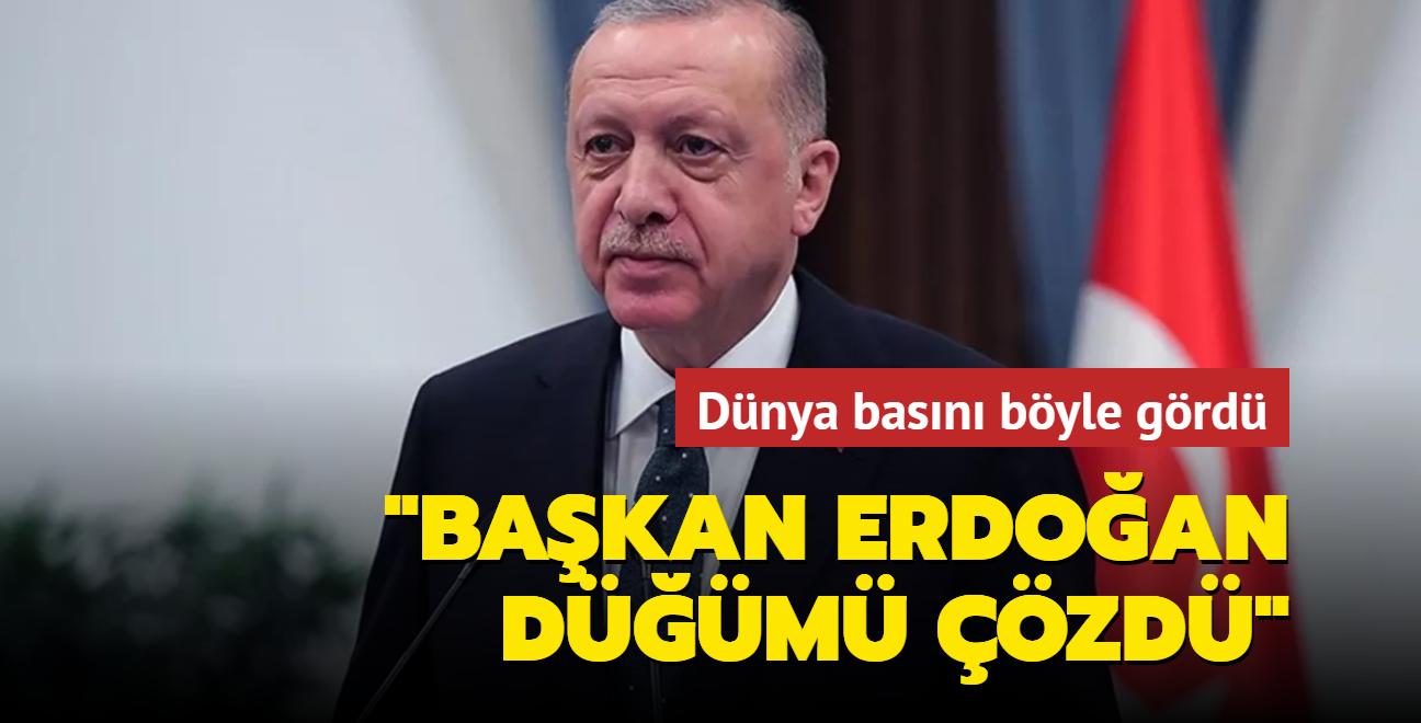 Dünya basını böyle gördü: Başkan Erdoğan düğümü çözdü