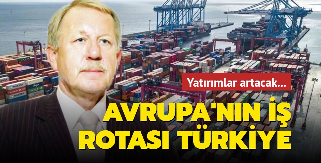 'Yüksek kaliteli üretim var, lojistik avantajı büyük'... Avrupa'nın iş rotası Türkiye