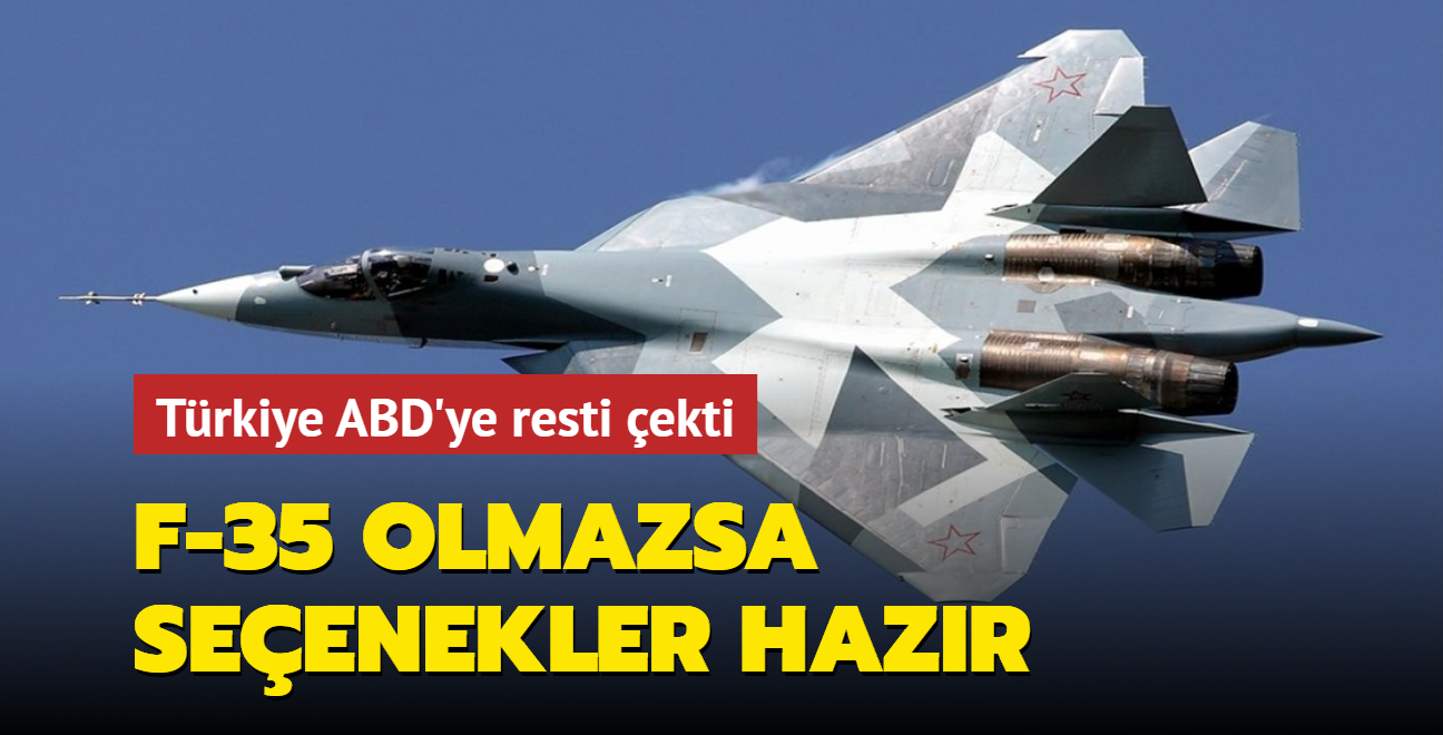 ABD F-35 vermezse Türkiye SU-35 ve SU-57 seçeneklerine yönelecek