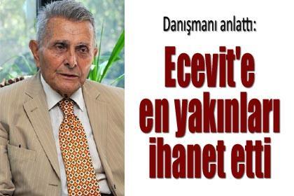Ecevit'e en yakınları ihanet etti