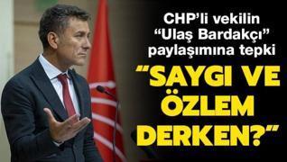 CHP'li vekilin 'Ulaş Bardakçı' paylaşımına tepki: Saygı ve özlem derken?