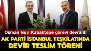 AK Parti İstanbul Teşkilatında devir teslim töreni... Osman Nuri Kabaktepe görevi devraldı