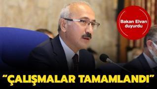 Bakan Elvan duyurdu: Çalışmalar tamamlandı