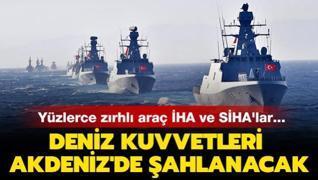 Deniz Kuvvetleri Akdeniz'de şahlanacak! Yüzlerce zırhlı araç İHA ve SİHA'lar...